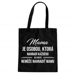 Mama je osobou, ktorá nahradí každého - taška s potlačou