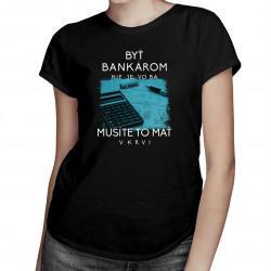 Byť bankárom nie je voľba - Dámske tričko s potlačou