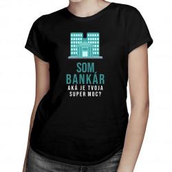 Som bankár - super moc - Dámske tričko s potlačou