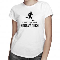 V zdravom tele zdravý duch - Dámske tričko s potlačou