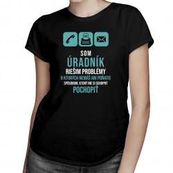 Som úradník - riešim problémy - Dámske tričko s potlačou