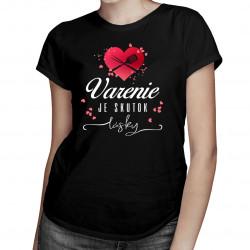 Varenie je skutok lásky - dámske tričko s potlačou