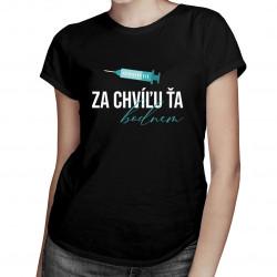 Za chvíľu ťa bodnem - Dámske tričko s potlačou