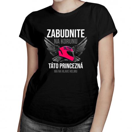 Zabudnite na korunu - táto princezná má na hlave helmu - dámske tričko s potlačou