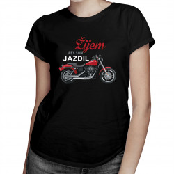 Žijem, aby som jazdil - dámske tričko s potlačou