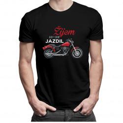 Žijem, aby som jazdil - pánske tričko s potlačou