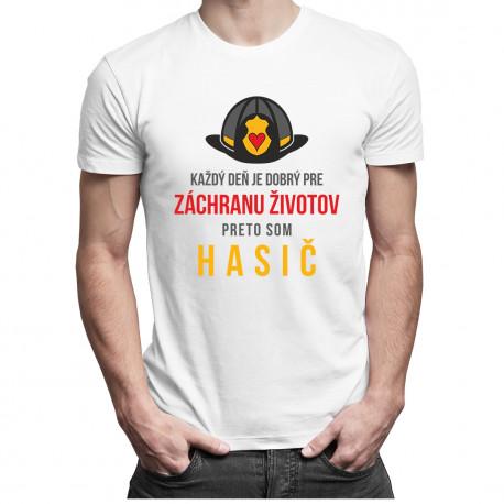 Každý deň je dobrý pre záchranu životov, preto som hasič - pánske tričko s potlačou