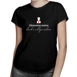 Zdravotná sestra - človek s veľkým srdcom - Dámske tričko s potlačou