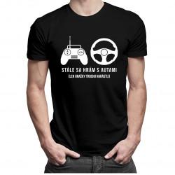 Stále sa hrám s autami - pánske tričko s potlačou