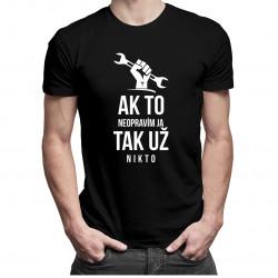 Ak to neopravím ja, tak už nikto - Pánske tričko s potlačou