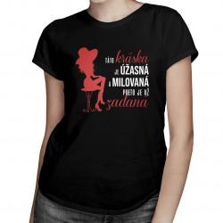 Táto kráska je úžasná a milovaná, preto je už zadaná - dámske tričko s potlačou