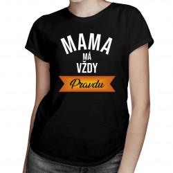 Mama má vždy pravdu - dámske tričko s potlačou