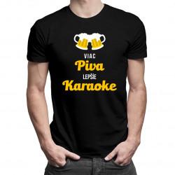 Viac piva, lepšie karaoke - pánske tričko s potlačou