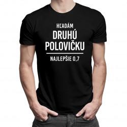Hľadám druhú polovičku, najlepšie 0,7 - pánske tričko s potlačou