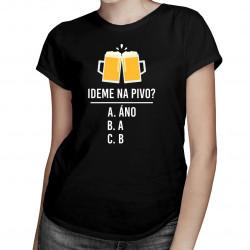 Ideme na pivo? - dámske tričko s potlačou