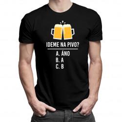 Ideme na pivo? - pánske tričko s potlačou