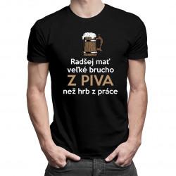 Radšej mať veľké brucho z piva než hrb z práce - pánske tričko s potlačou