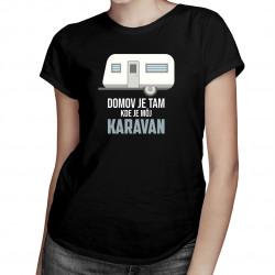 Domov je tam, kde je môj karavan - dámske tričko s potlačou