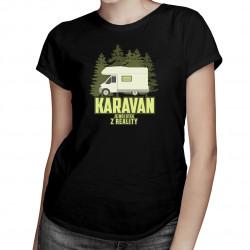 Karavan je môj útek z reality - pánske a dámske tričko s potlačou