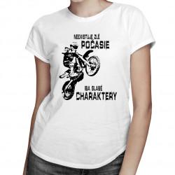 Neexistuje zlé počasie, iba slabé charaktery - Motokros - dámske tričko s potlačou