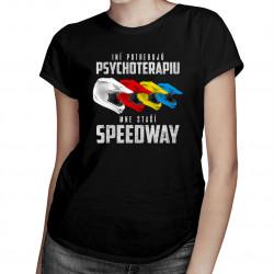 Iní potrebujú psychoterapiu, mne stačí speedway - dámske tričko s potlačou