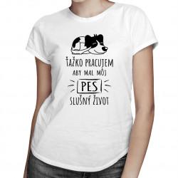 Ťažko pracujem - pes -  dámske tričko s potlačou