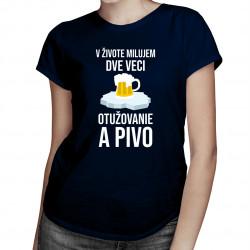 V živote milujem dve veci: otužovanie a pivo -  dámske tričko s potlačou