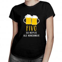 Pivo sa nepije, ale konzumuje - dámske tričko s potlačou