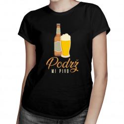 Podrž mi pivo -  dámske tričko s potlačou
