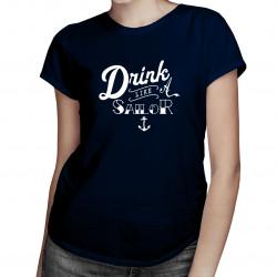 Drink like a sailor -  dámske tričko s potlačou
