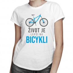 Život je lepší na bicykli -  dámske tričko s potlačou