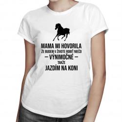 Mama mi hovorila - jazda na koni -  dámske tričko s potlačou