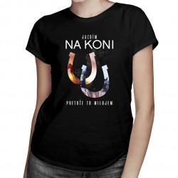 Jazdím na koni, pretože to milujem -  dámske tričko s potlačou