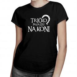 Tričko pre jazdu na koni -  dámske tričko s potlačou