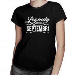 Legendy sa rodia v septembri - dámske tričko s potlačou