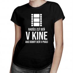 Radšej zlý deň v kine, ako dobrý deň v práci -  dámske tričko s potlačou