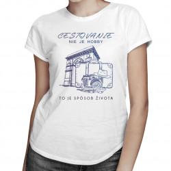 Cestovanie nie je hobby, to je spôsob života - dámske tričko s potlačou