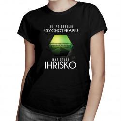 Iní potrebujú psychoterapiu, mne stačí ihrisko - dámske tričko s potlačou