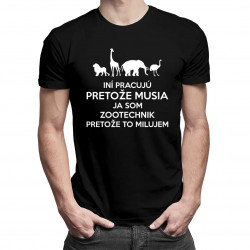 Iní pracujú, pretože musia, ja som zootechnik, pretože to milujem - pánske tričko s potlačou