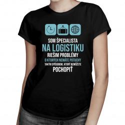 Som špecialista na logistiku - riešim problémy - Dámske tričko s potlačou