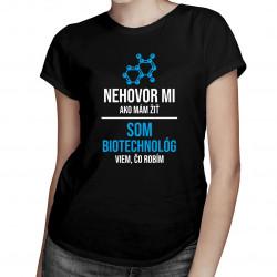 Nehovor mi, ako mám žiť - som biotechnológ, viem, čo robím - Dámske tričko s potlačou
