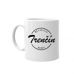 Trenčín - moje miesto na svete - keramický hrnček s potlačou