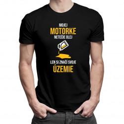 Mojej motorke netečie olej, len si značí svoje územie - pánske tričko s potlačou