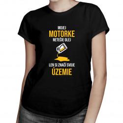 Mojej motorke netečie olej, len si značí svoje územie - dámske tričko s potlačou