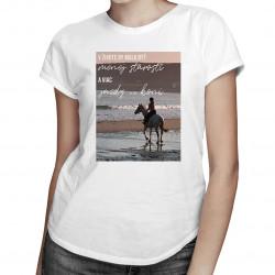 V živote by malo byť menej starostí a viac jazdy na koni - dámske tričko s potlačou