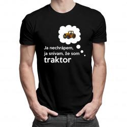 Ja nechrápem, ja snívam, že som traktor - pánske tričko s potlačou