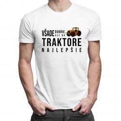 Všade dobre, ale na traktore najlepšie - pánske tričko s potlačou
