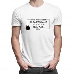 Ospravedlňujem sa za meškanie, ale vôbec som nechcel prísť - pánske tričko s potlačou