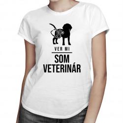 Ver mi - Som veterinár - dámske tričko s potlačou