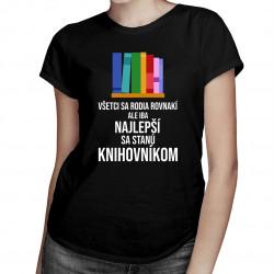 Všetci sa rodia rovnakí, ale iba najlepší sa stanú knihovníkom - pánske a dámske tričko s potlačou